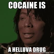 Rick James has said that cocaine is a hell of a drug